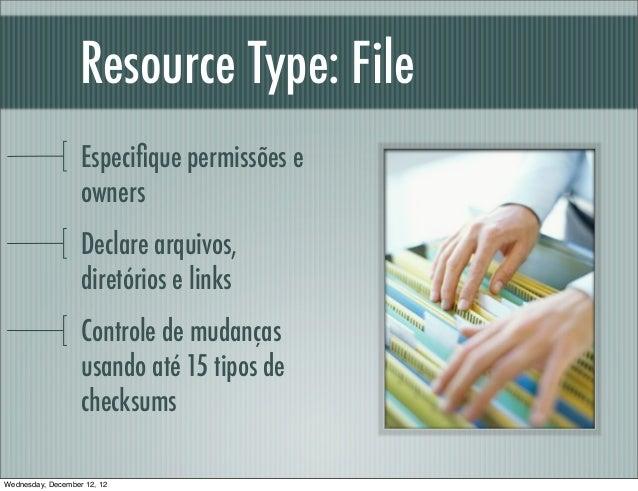 Resource Type: File                   Especifique permissões e                   owners                   Declare arquivos,...