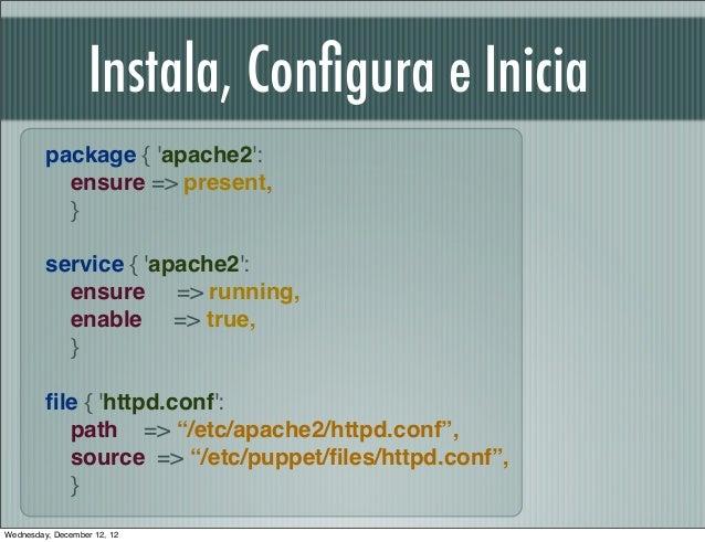Instala, Configura e Inicia         package { apache2:           ensure => present,           }                  service {...