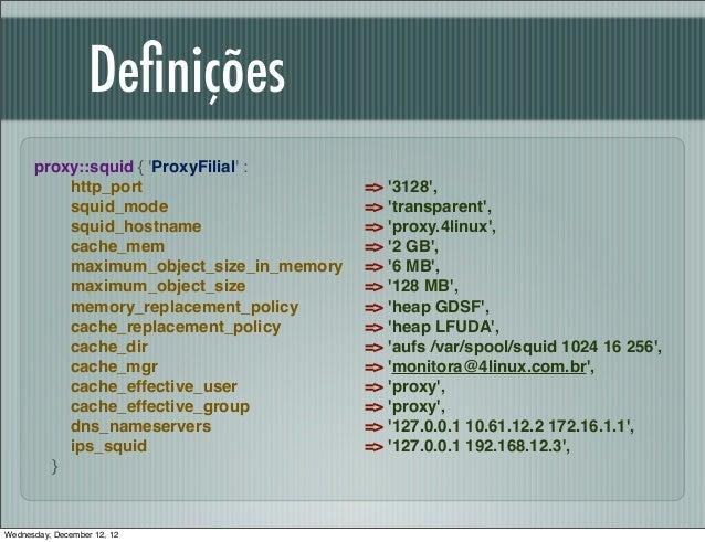 Definições      proxy::squid { ProxyFilial :          http_port                       => 3128,          squid_mode         ...