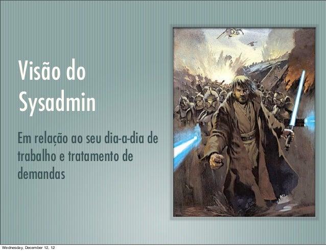 Visão do        Sysadmin       Em relação ao seu dia-a-dia de       trabalho e tratamento de       demandasWednesday, Dece...