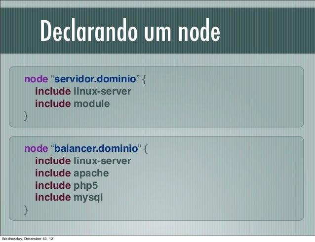 """Declarando um node           node """"servidor.dominio"""" {             include linux-server             include module        ..."""