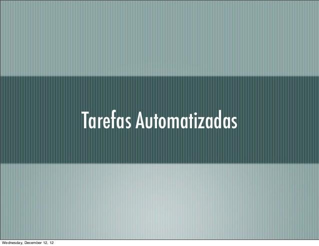 Tarefas AutomatizadasWednesday, December 12, 12