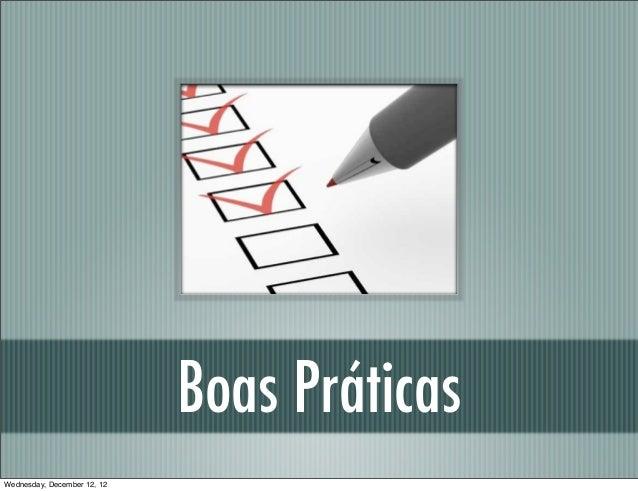 Boas PráticasWednesday, December 12, 12
