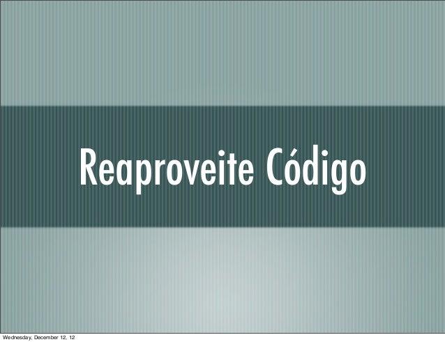 Reaproveite CódigoWednesday, December 12, 12