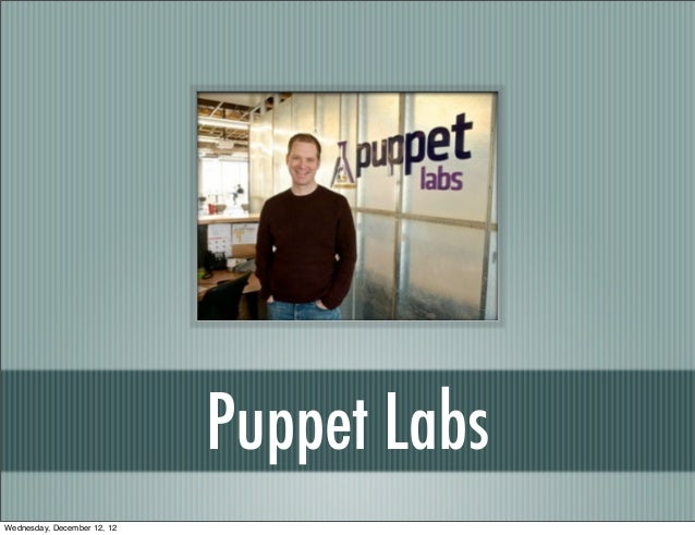 Puppet LabsWednesday, December 12, 12