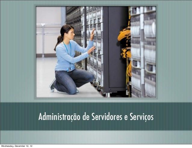 Administração de Servidores e ServiçosWednesday, December 12, 12