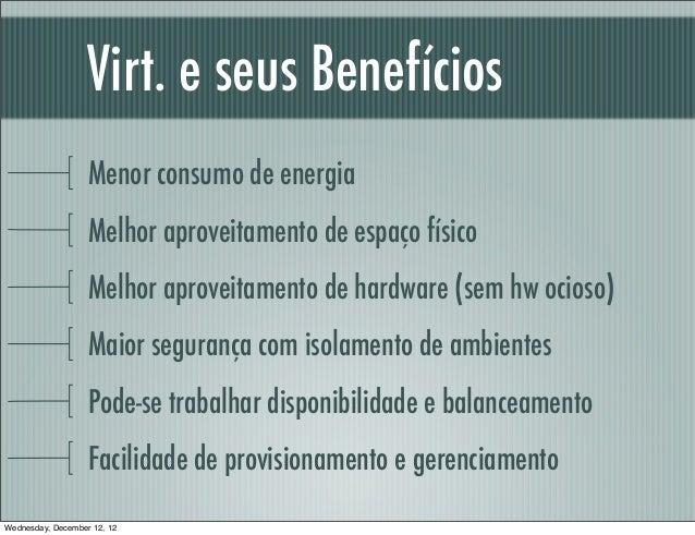Virt. e seus Benefícios                   Menor consumo de energia                   Melhor aproveitamento de espaço físic...