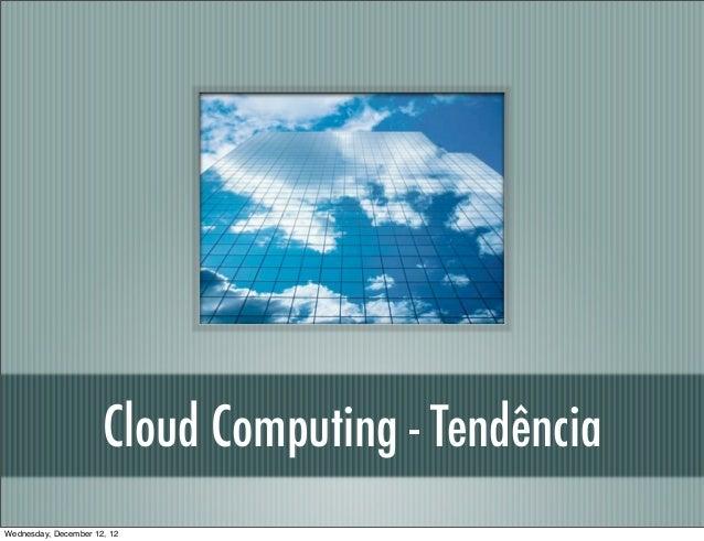 Cloud Computing - TendênciaWednesday, December 12, 12