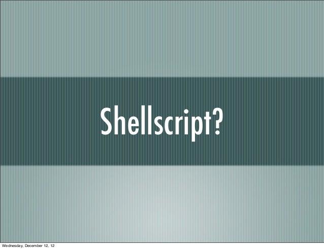 Shellscript?Wednesday, December 12, 12