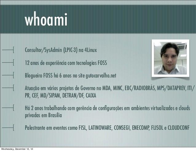 whoami                   Consultor/SysAdmin (LPIC-3) na 4Linux                   12 anos de experiência com tecnologias FO...