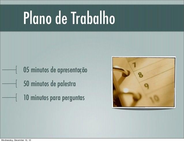 Plano de Trabalho                   05 minutos de apresentação                   50 minutos de palestra                   ...