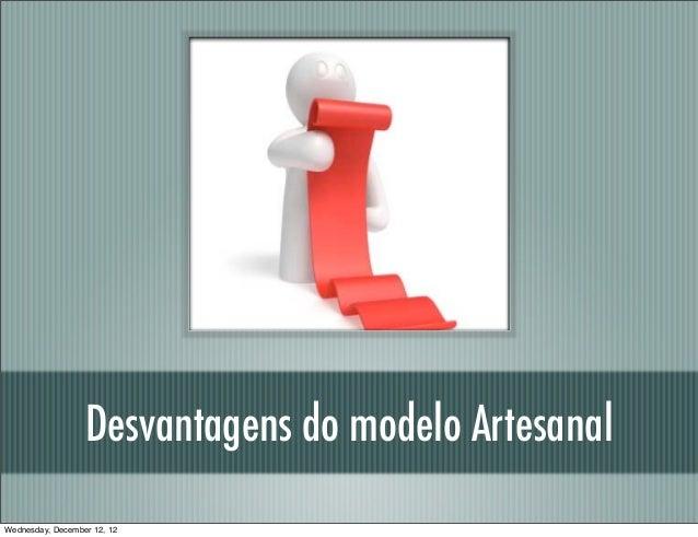 Desvantagens do modelo ArtesanalWednesday, December 12, 12