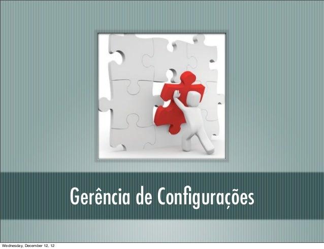 Gerência de ConfiguraçõesWednesday, December 12, 12