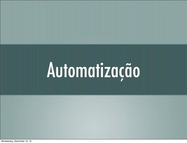 AutomatizaçãoWednesday, December 12, 12