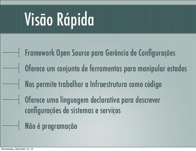 Visão Rápida                   Framework Open Source para Gerência de Configurações                   Oferece um conjunto d...