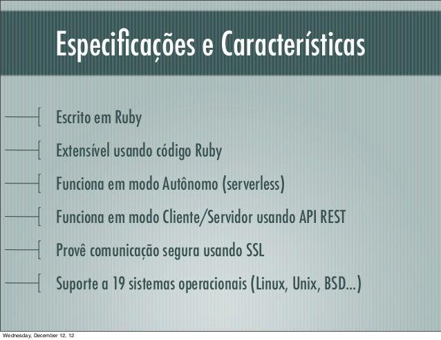 Especificações e Características                   Escrito em Ruby                   Extensível usando código Ruby         ...