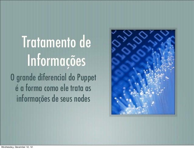 Tratamento de                  Informações       O grande diferencial do Puppet        é a forma como ele trata as        ...