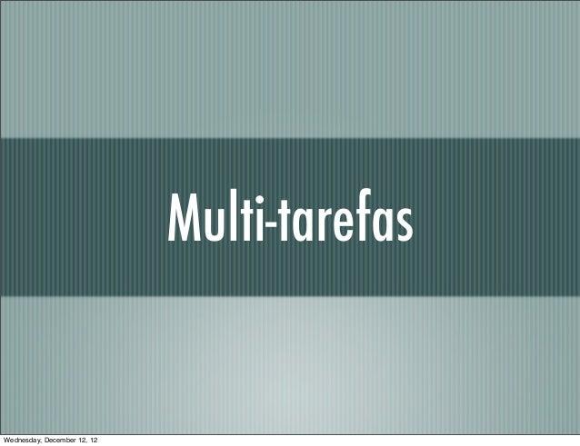 Multi-tarefasWednesday, December 12, 12
