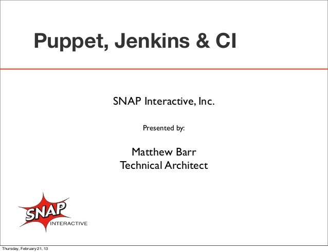Puppet, Jenkins & CI                            SNAP Interactive, Inc.                                  Presented by:     ...