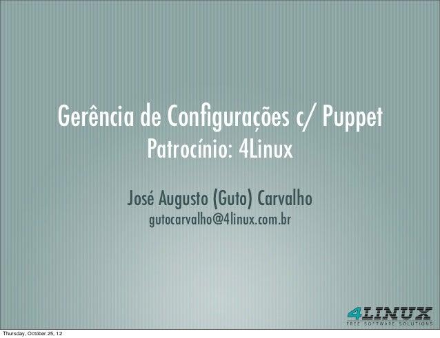 Gerência de Configurações c/ Puppet                               Patrocínio: 4Linux                             José Augus...