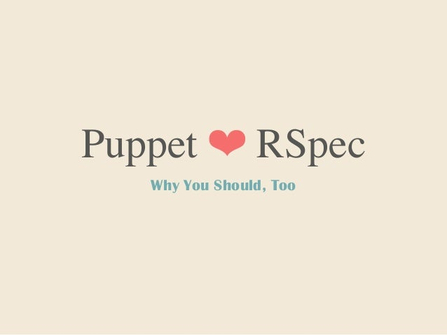 Puppet ❤ RSpecWhy You Should, Too