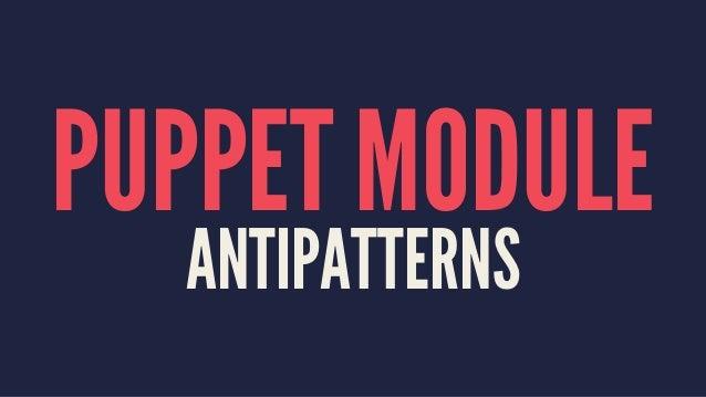 PUPPET MODULE  ANTIPATTERNS