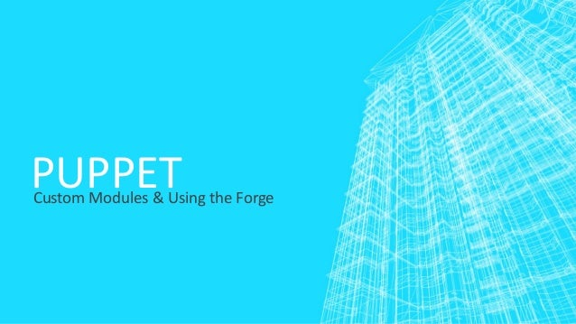 PUPPET  Custom Modules & Using the Forge