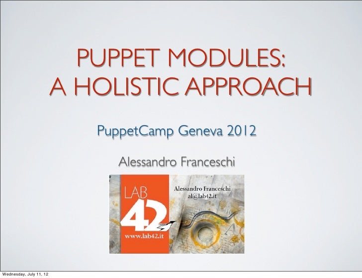 PUPPET MODULES:                         A HOLISTIC APPROACH                            PuppetCamp Geneva 2012             ...
