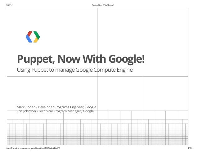 8/23/13 Puppet, Now With Google! file:///Users/marccohen/marc-pres/PuppetConf2013/index.html#3 1/24 Puppet, Now With Googl...