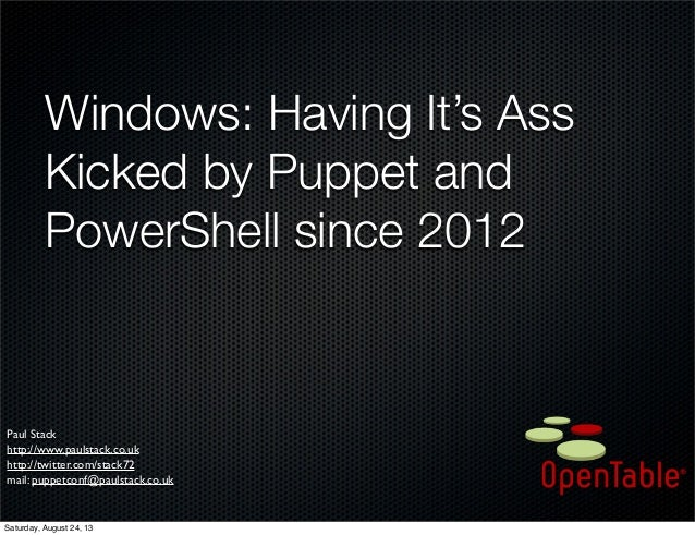 Windows: Having It's Ass Kicked by Puppet and PowerShell since 2012 Paul Stack http://www.paulstack.co.uk http://twitter.c...
