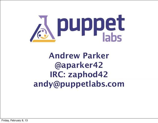 Andrew Parker                             @aparker42                            IRC: zaphod42                         andy...