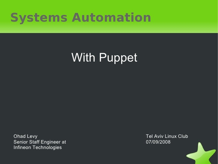 Systems Automation                              With Puppet     Ohad Levy                                Tel Aviv Linux Cl...