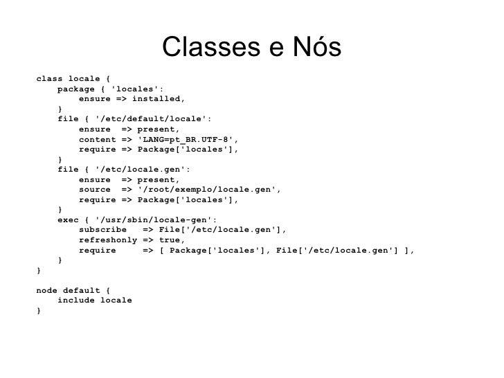 Classes e Nósclass locale {    package { locales:        ensure => installed,    }    file { /etc/default/locale:        e...