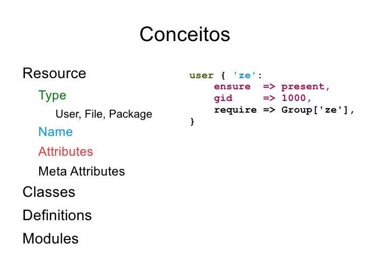ConceitosResource                   user { ze:                               ensure => present,  Type                     ...