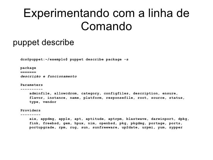 Experimentando com a linha de           Comandopuppet describe dcs@puppet:~/exemplo$ puppet describe package -s package ==...