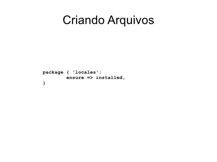 Criando Arquivospackage { locales:        ensure => installed,}