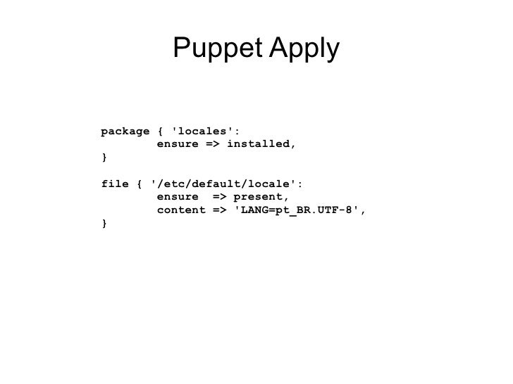 Puppet Applypackage { locales:        ensure => installed,}file { /etc/default/locale:        ensure => present,        co...