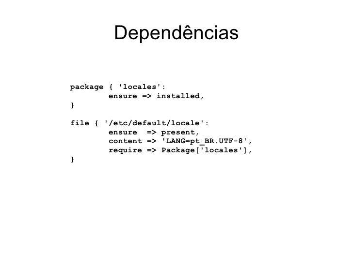 Dependênciaspackage { locales:        ensure => installed,}file { /etc/default/locale:        ensure => present,        co...