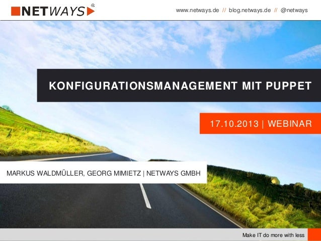 www.netways.de // blog.netways.de // @netways Make IT do more with less 17.10.2013 | WEBINAR KONFIGURATIONSMANAGEMENT MIT ...