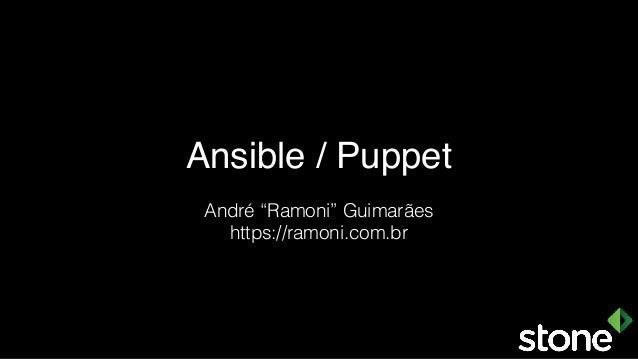 "Ansible / Puppet André ""Ramoni"" Guimarães https://ramoni.com.br"