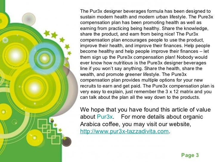 The Pur3x designer beverages formula has been designed to sustain modern health and modern urban lifestyle. The Pure3x com...
