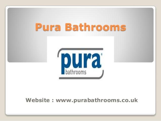 Pura Bathrooms Website : www.purabathrooms.co.uk