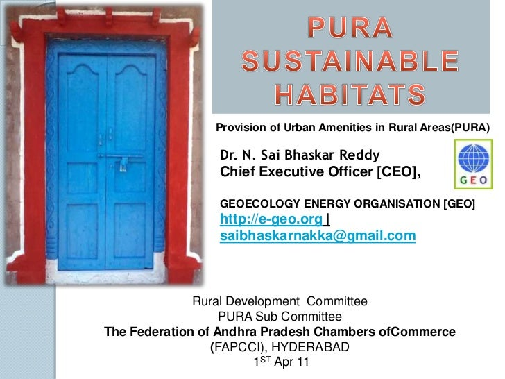PURASUSTAINABLE HABITATS<br />Provision of Urban Amenities in Rural Areas(PURA)<br />Dr. N. SaiBhaskarReddy<br />Chief Exe...