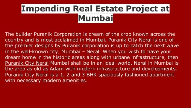 Impending Real Estate Project at Mumbai The builder Puranik Corporation is cream of the crop known across the country and ...