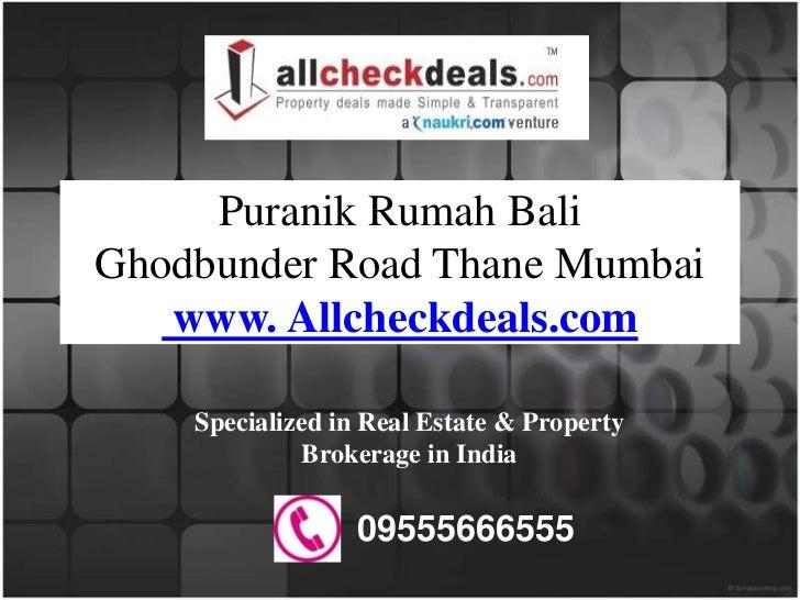 Puranik Rumah BaliGhodbunder Road Thane Mumbai   www. Allcheckdeals.com    Specialized in Real Estate & Property          ...