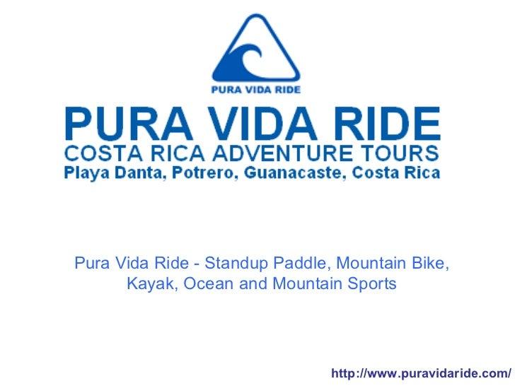 http://www.puravidaride.com/ Pura Vida Ride - Standup Paddle, Mountain Bike, Kayak, Ocean and Mountain Sports
