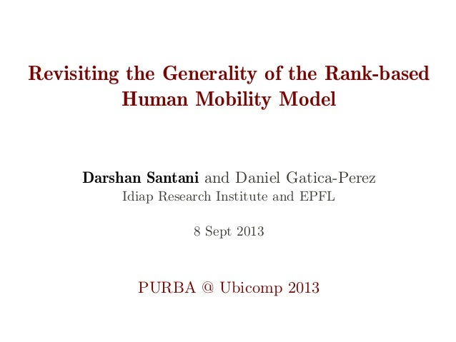 Revisiting the Generality of the Rank­based  Human Mobility Model Darshan Santani and Daniel Gatica­Perez Idiap Research I...