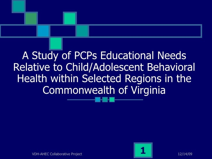 A Study of PCPs Educational Needs Relative to Child/Adolescent Behavioral Health within Selected Regions in the Commonweal...
