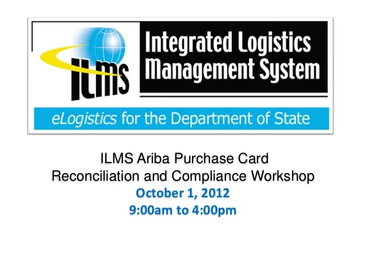 ILMS Ariba Purchase CardReconciliation and Compliance Workshop              October 1, 2012             9:00am to 4:00pm