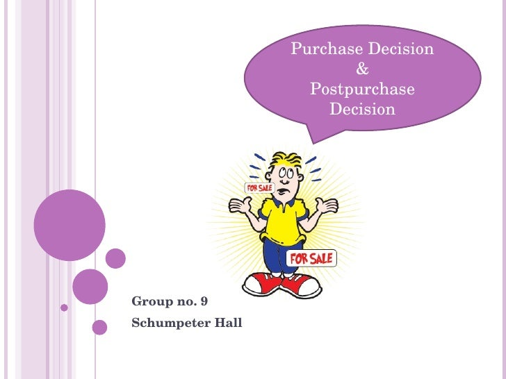 Group no. 9 Schumpeter Hall Purchase Decision & Postpurchase Decision